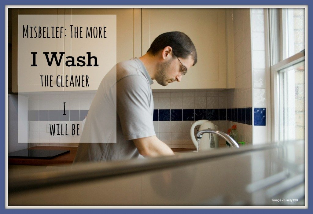 The Misbelief: The more I wash the cleaner I will be