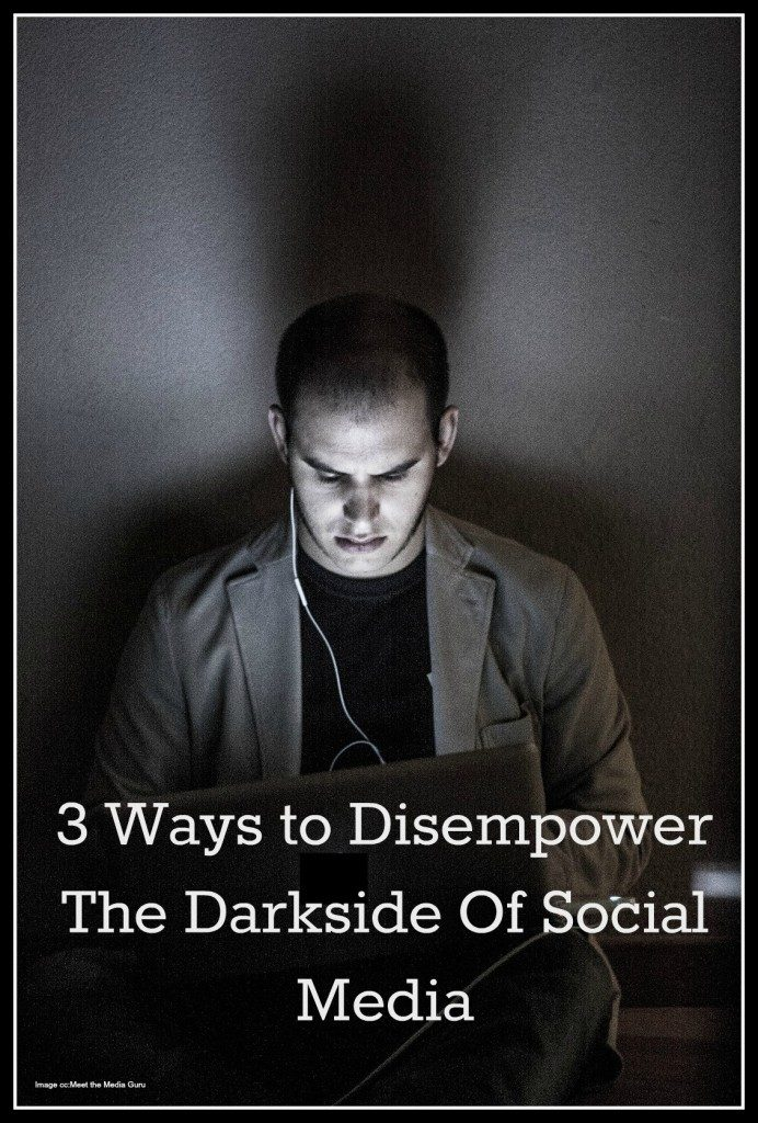 3 Ways to Disempower The Darkside Of Social Media