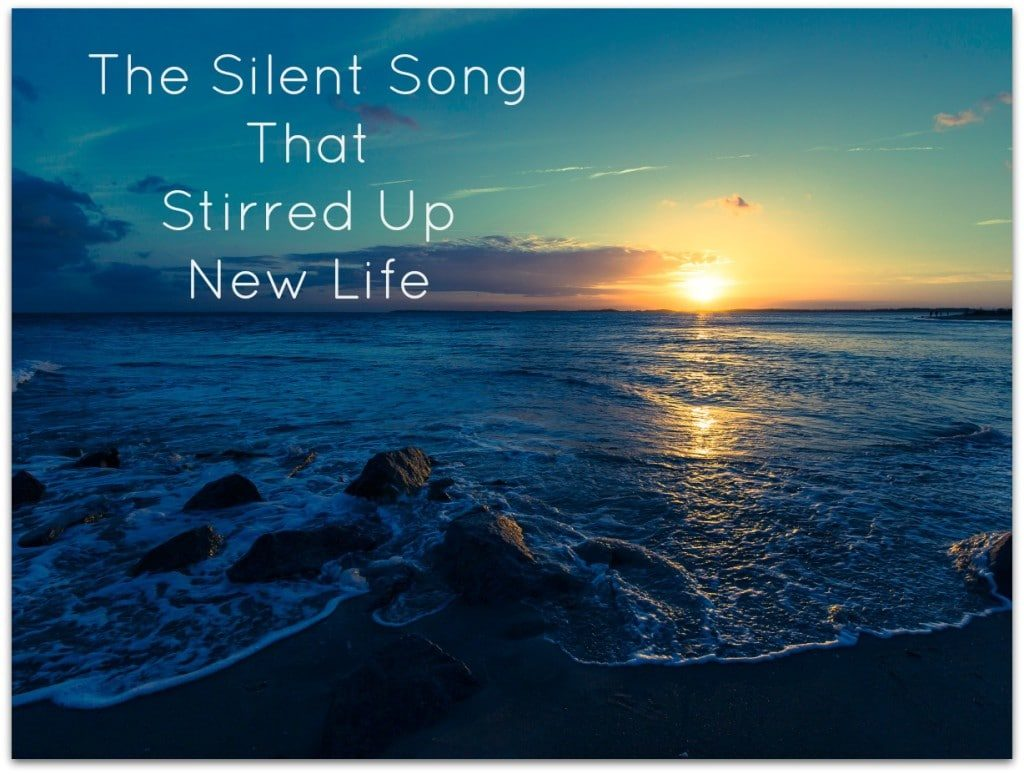 The Silent Song That Stirred Up New Life
