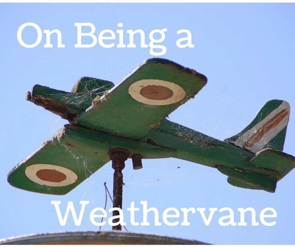 On-Being-a-weathevane On Being A Weathervane