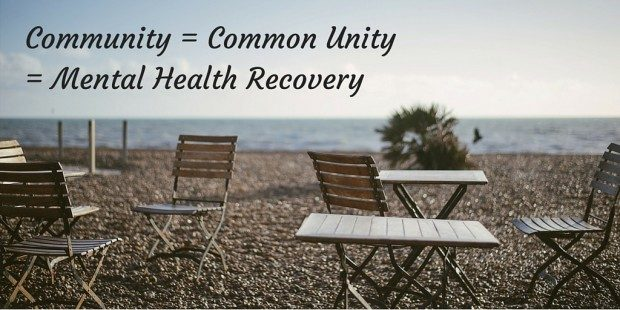 Community = Common Unity = Mental Health Recovery