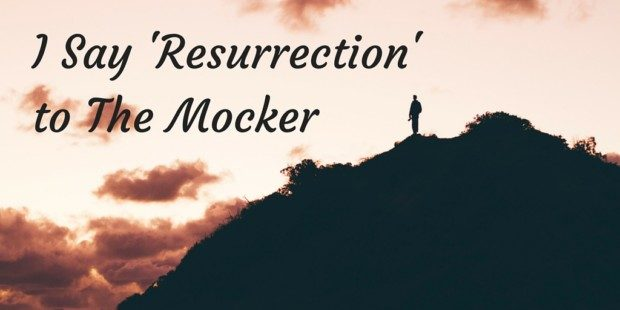 I Say 'Resurrection' to The Mocker