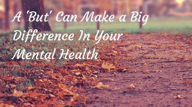 A 'But' Can Make a Big Differance In Your Mental Health