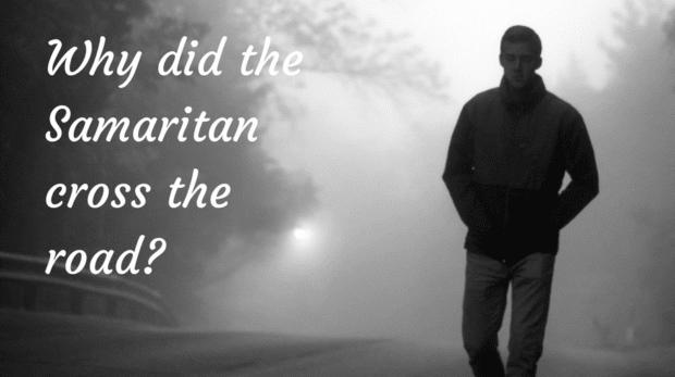 Why did the Samaritan cross the road