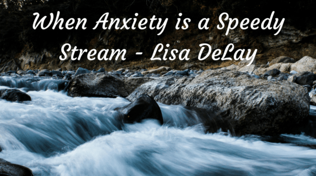 When Anxiety is a Speedy Stream - Lisa DeLay