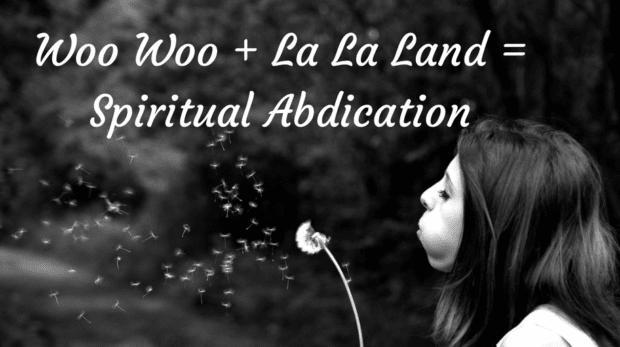 Woo Woo + La La Land = Spiritual Abdication