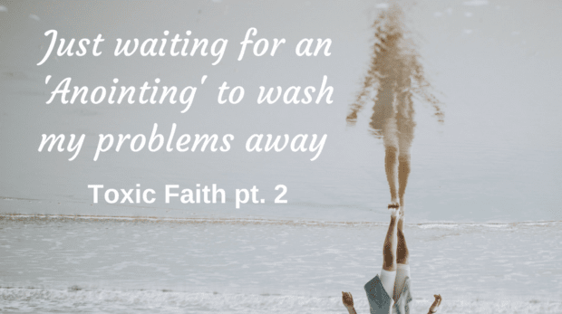 Just waiting for an 'Anointing' to wash my problems away