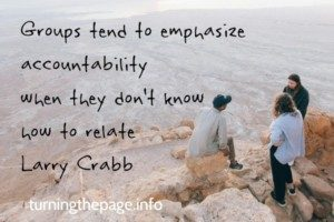 Groups tend to emphasize accountability when they don't know how to relate Larry Crabb