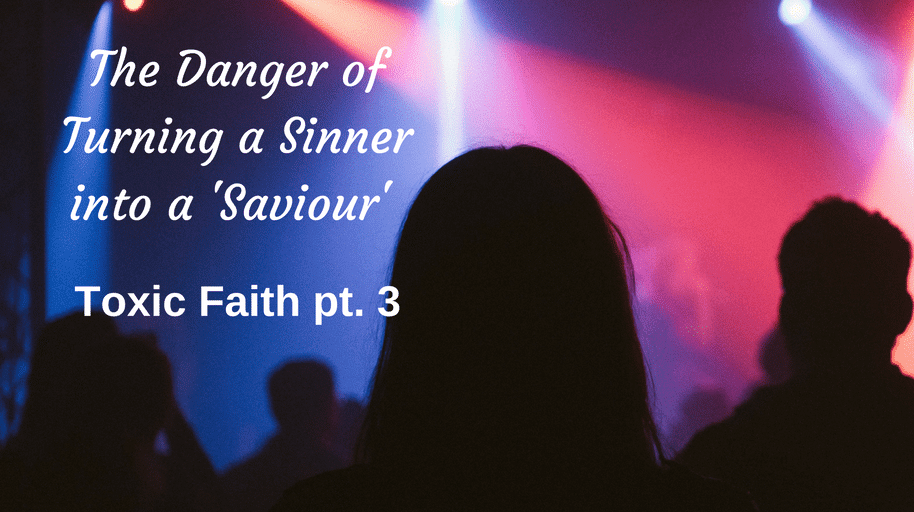 THE DANGER OF TURNING A SINNER INTO A 'SAVIOUR': TOXIC FAITH PT. 3
